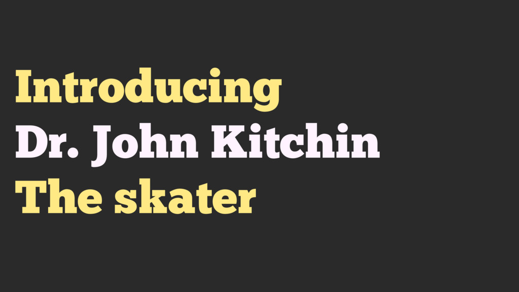 Introducing Dr. John Kitchin The skater