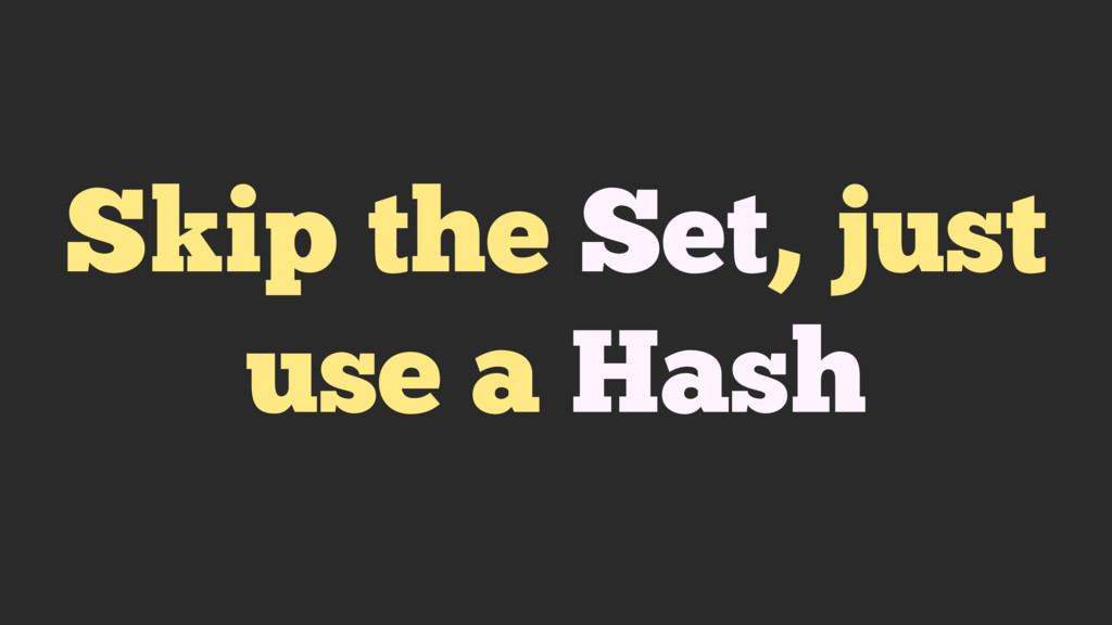 Skip the Set, just use a Hash