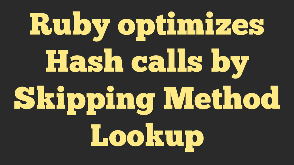 Ruby optimizes Hash calls by Skipping Method Lo...