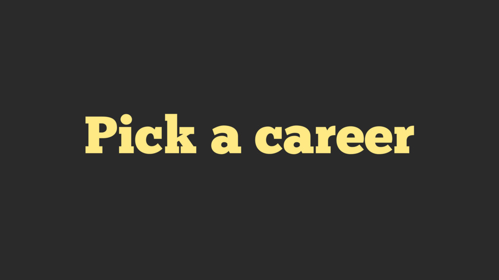 Pick a career