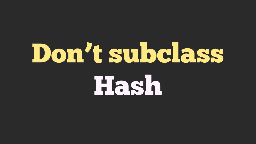 Don't subclass Hash
