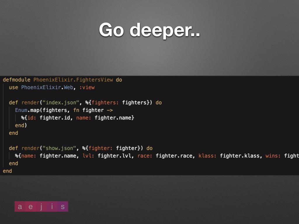 Go deeper..