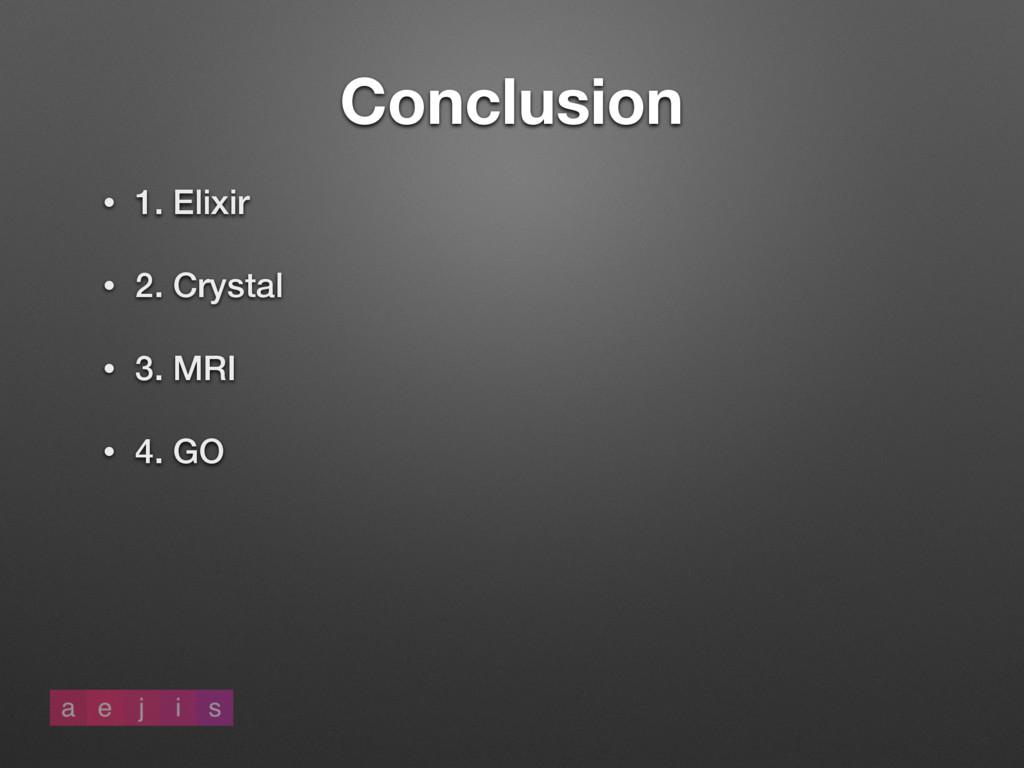 Conclusion • 1. Elixir • 2. Crystal • 3. MRI • ...