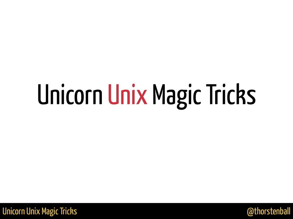 @thorstenball Unicorn Unix Magic Tricks Unicorn...
