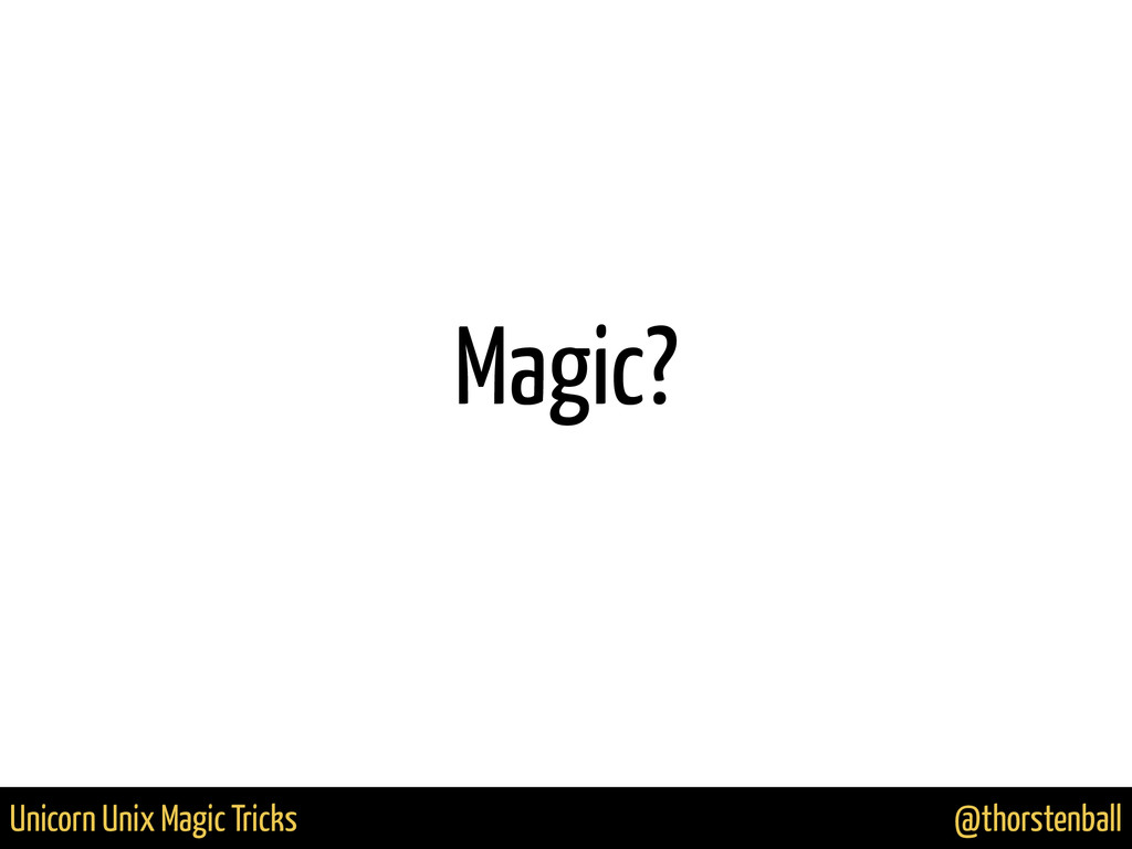 @thorstenball Unicorn Unix Magic Tricks Magic?