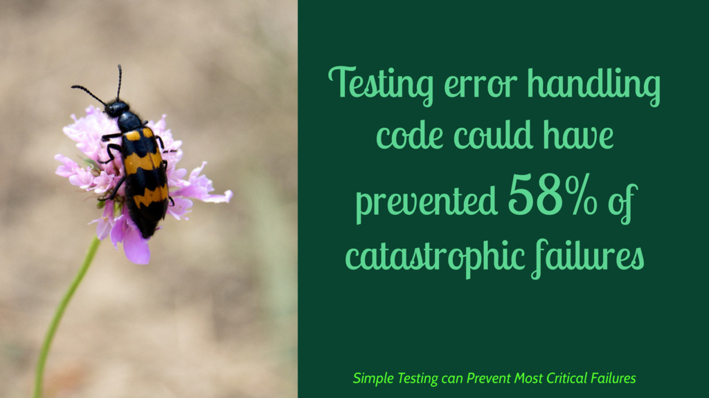 Testing error handling code could have prevente...