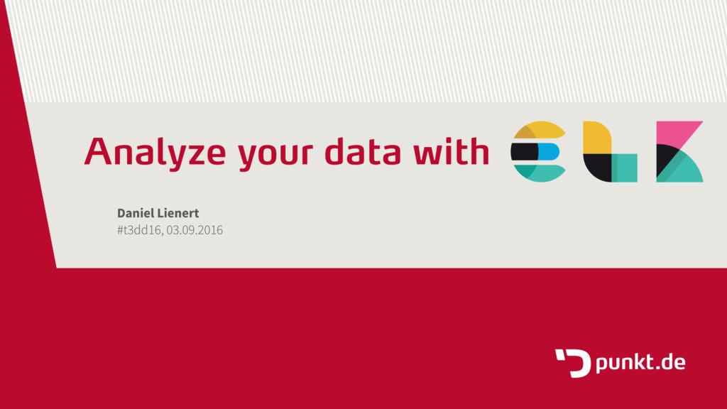 Analyze your data with Daniel Lienert #t3dd16, ...