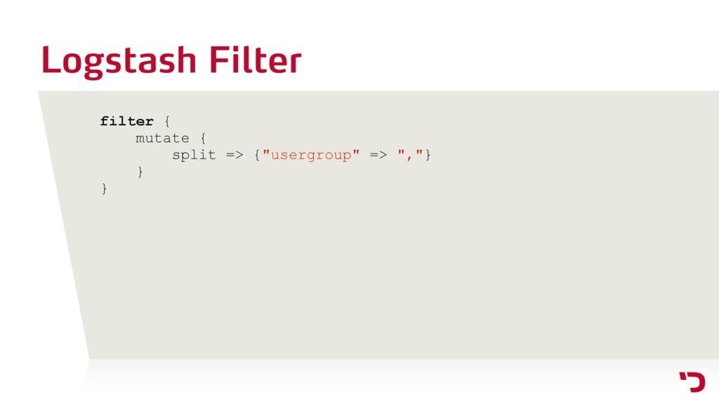 """Logstash Filter filter { mutate { split => {""""us..."""