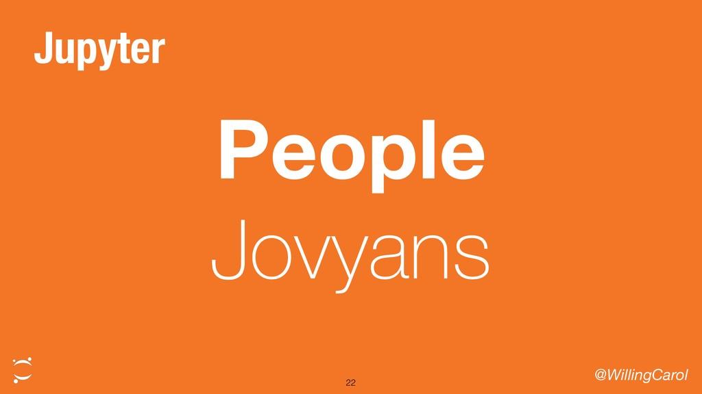 People Jovyans @WillingCarol 22 Jupyter