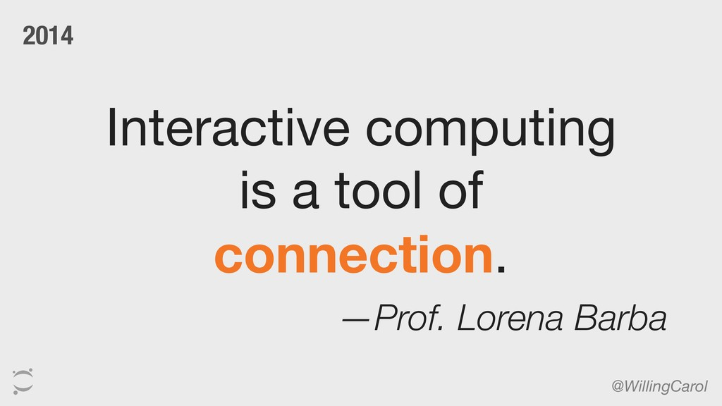 Interactive computing is a tool of   connection...