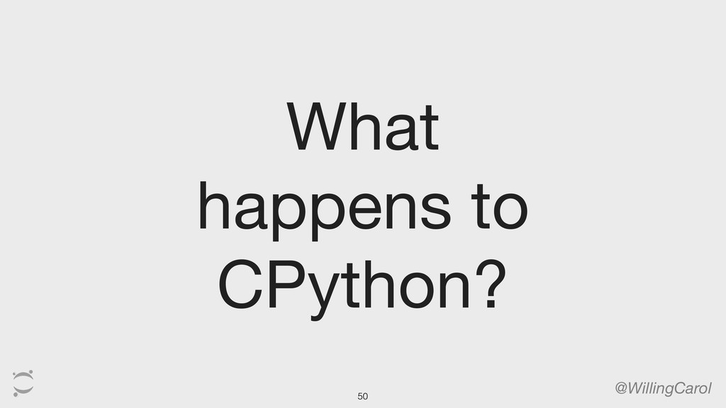 What happens to CPython? @WillingCarol 50
