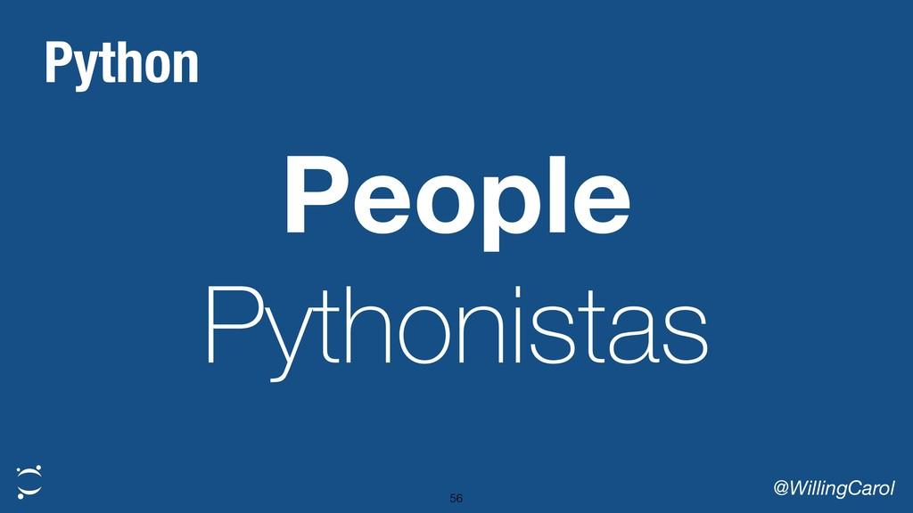 People Pythonistas @WillingCarol 56 Python