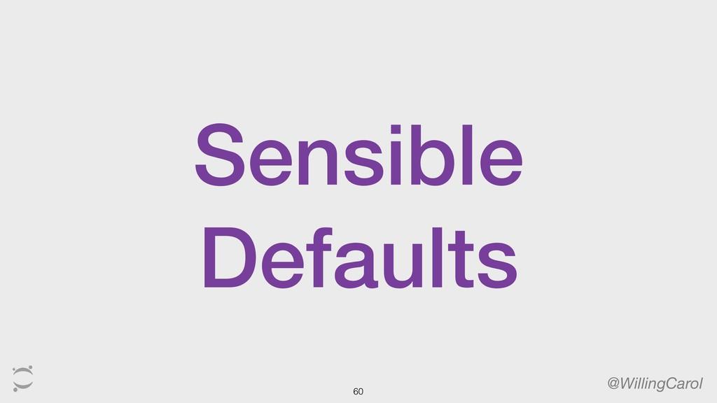 @WillingCarol 60 Sensible Defaults