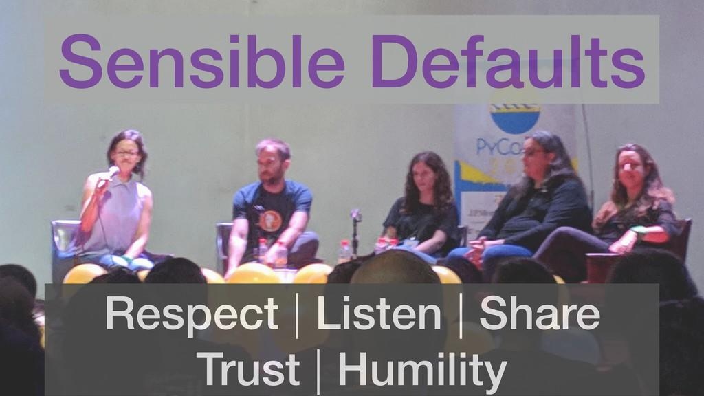 66 Sensible Defaults Respect   Listen   Share T...