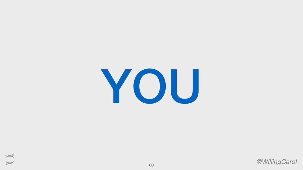 YOU @WillingCarol 80