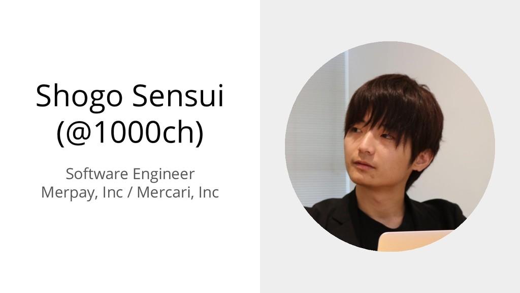 Shogo Sensui (@1000ch) Software Engineer Merpay...