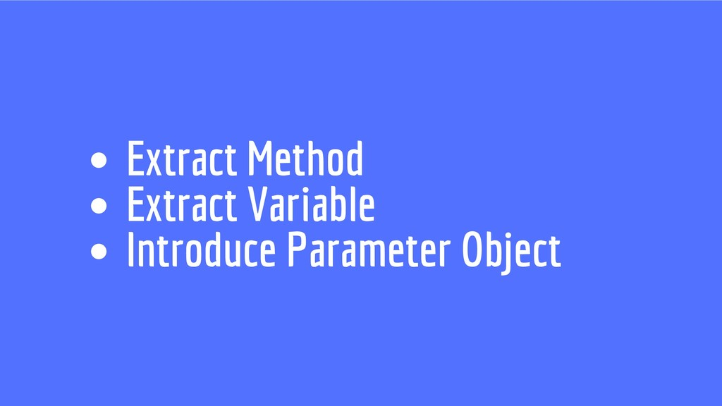 Extract Method Extract Variable Introduce Param...