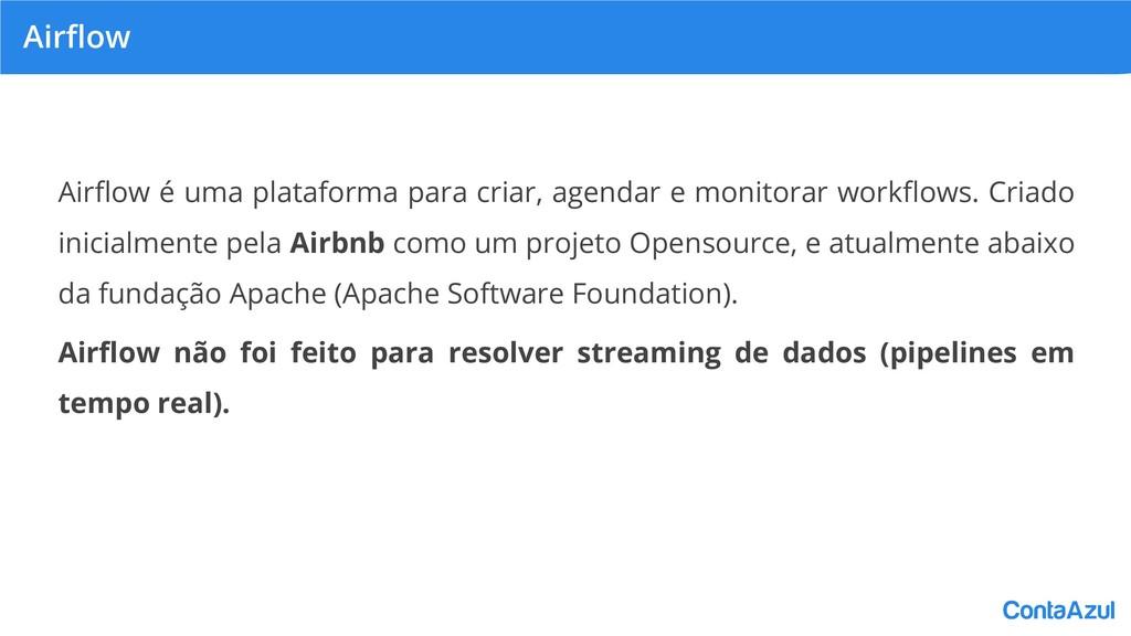 Airflow Airflow é uma plataforma para criar, agen...
