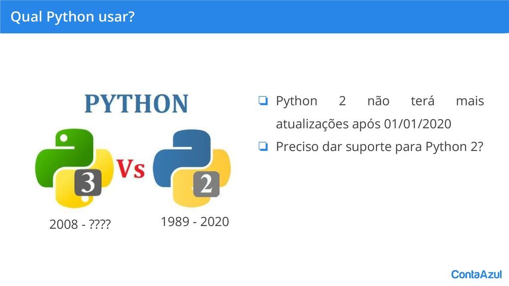 Qual Python usar? ❏ Python 2 não terá mais atua...
