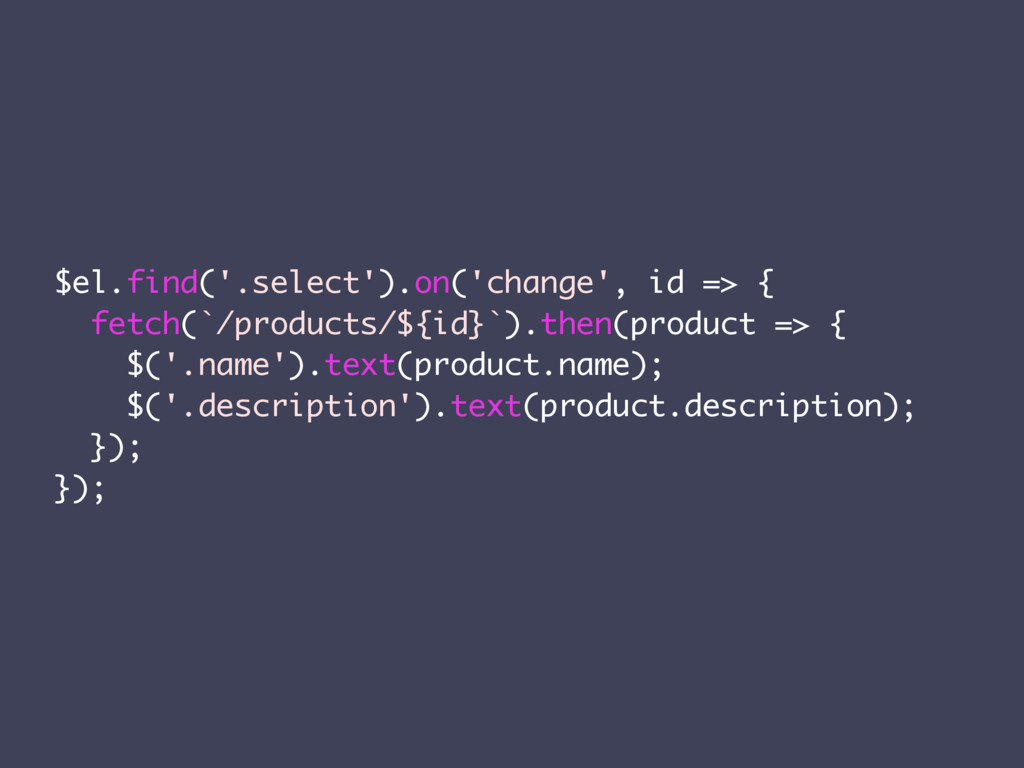$el.find('.select').on('change', id => { fetch(...
