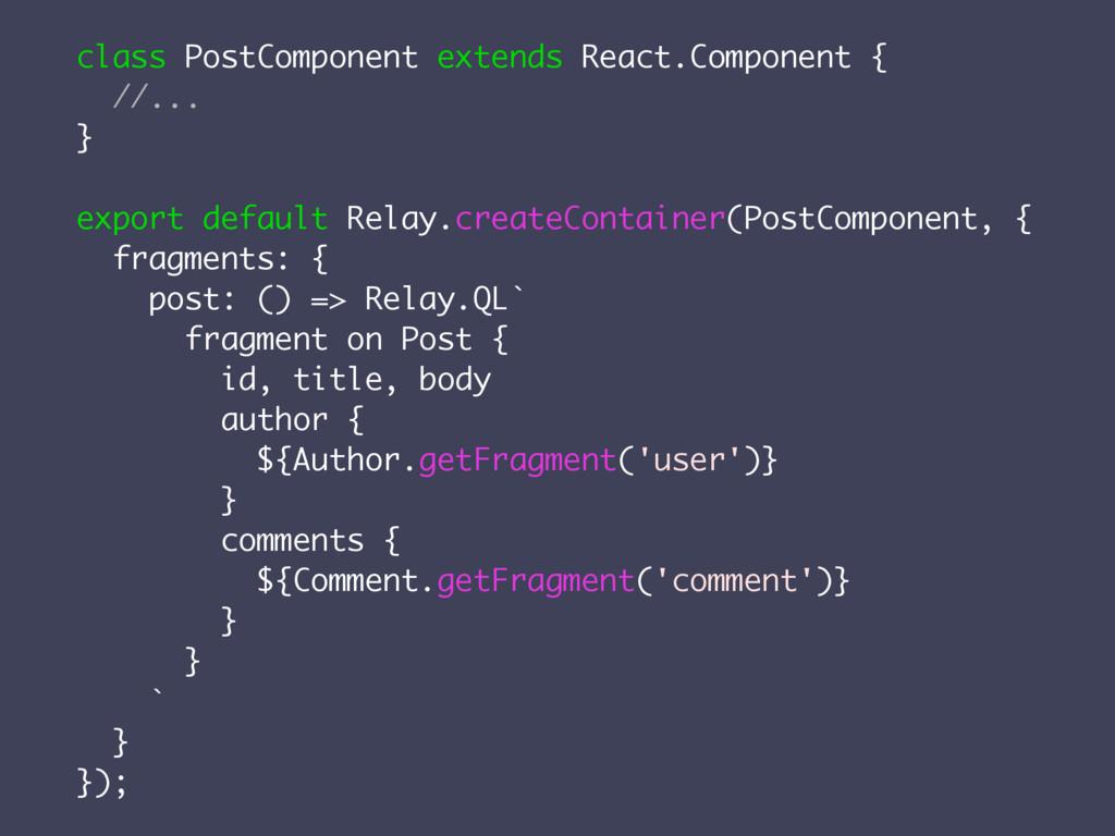 class PostComponent extends React.Component { /...