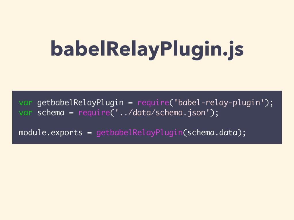babelRelayPlugin.js var getbabelRelayPlugin = r...