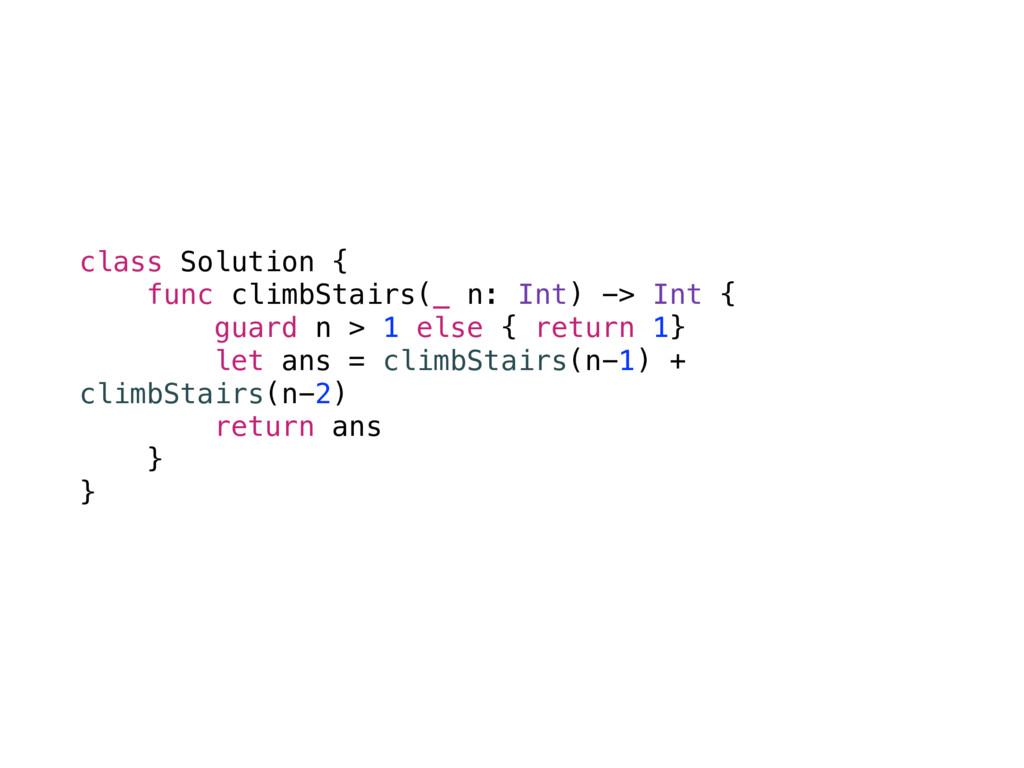 class Solution { func climbStairs(_ n: Int) -> ...