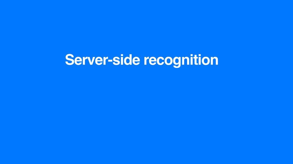 Server-side recognition