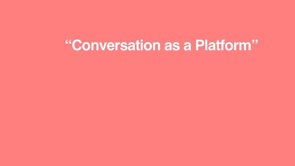 """""""Conversation as a Platform"""""""