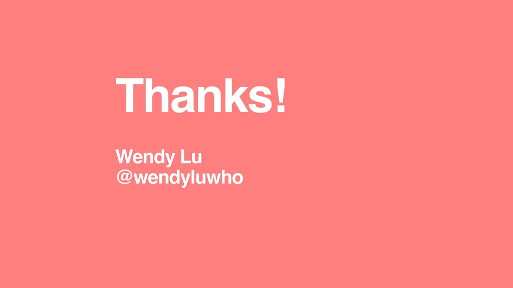 Thanks! Wendy Lu @wendyluwho
