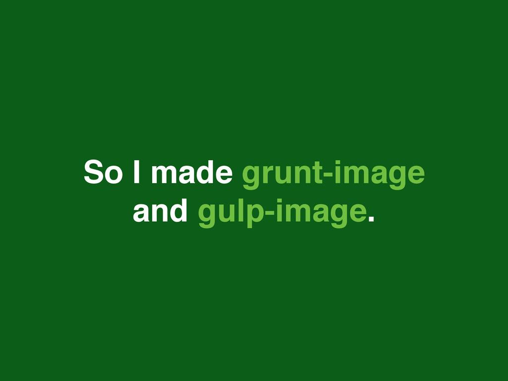So I made grunt-image and gulp-image.