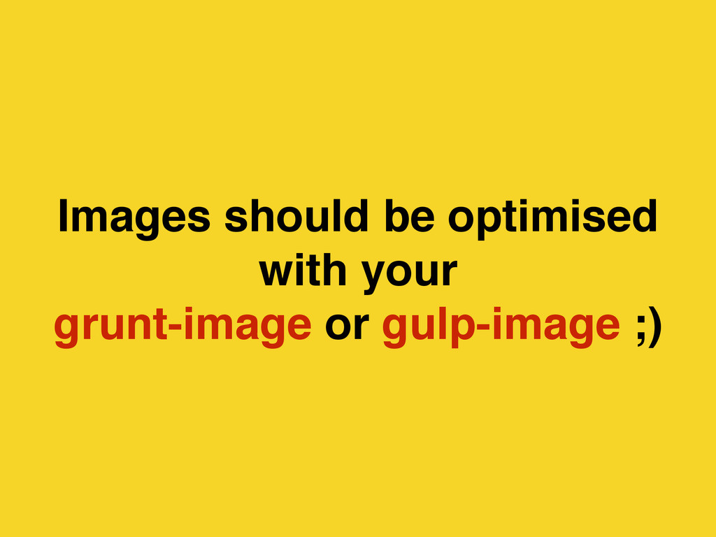 Images should be optimised with your grunt-imag...