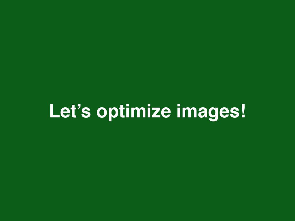 Let's optimize images!