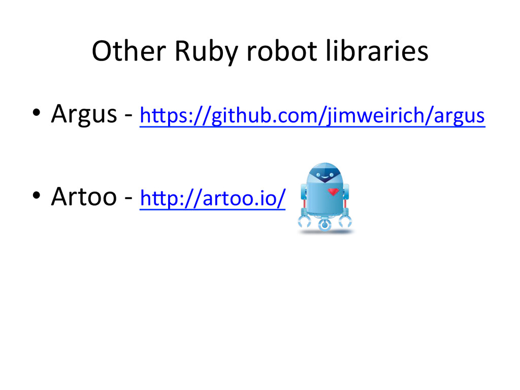 Other)Ruby)robot)libraries) •  Argus)U)h^ps://g...