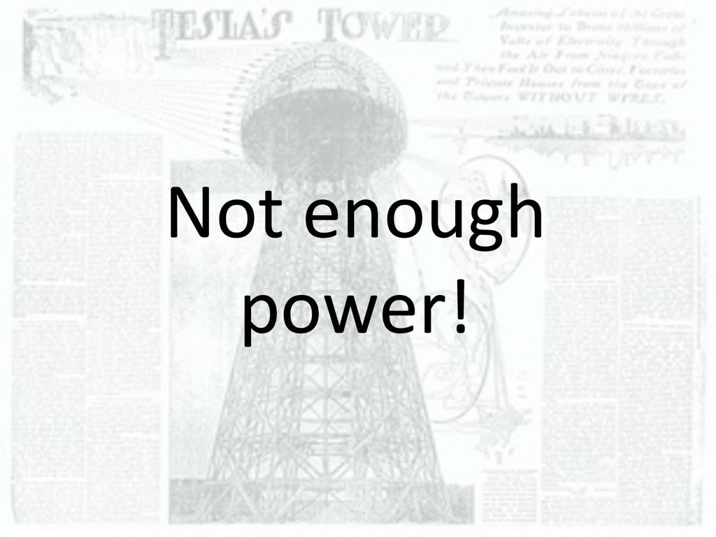 Not)enough) power!)