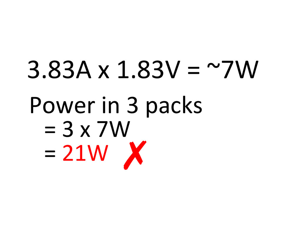 3.83A)x)1.83V)=)~7W) ✗) Power)in)3)packs)) =)3)...
