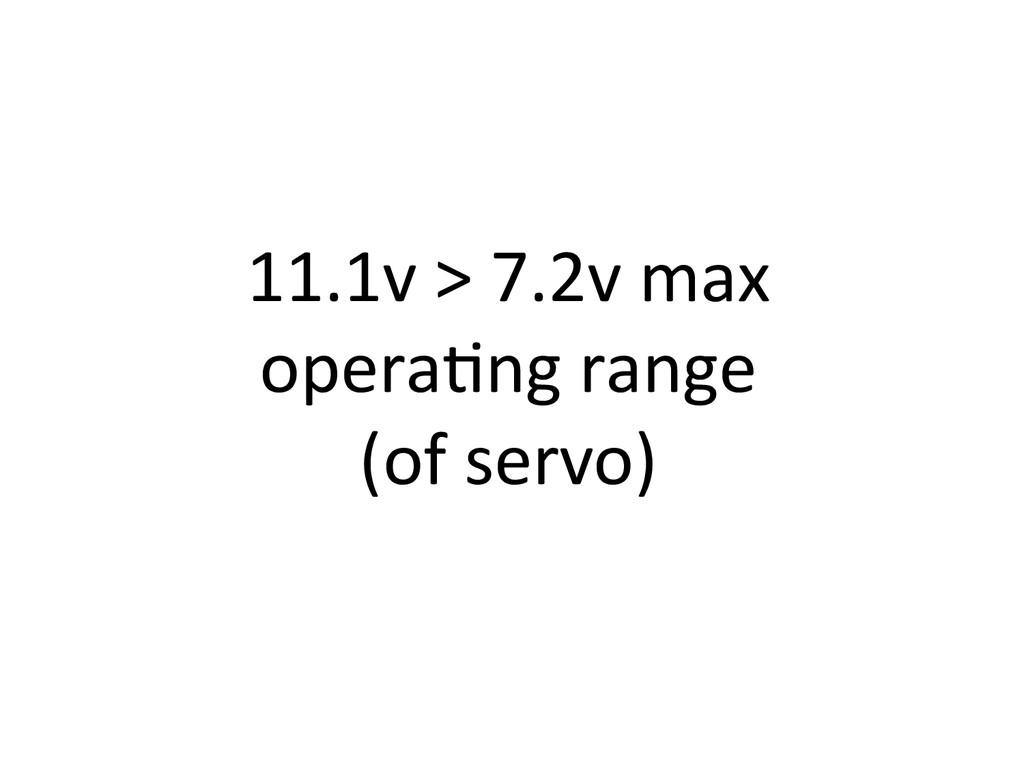 11.1v)>)7.2v)max) operaCng)range)) (of)servo))