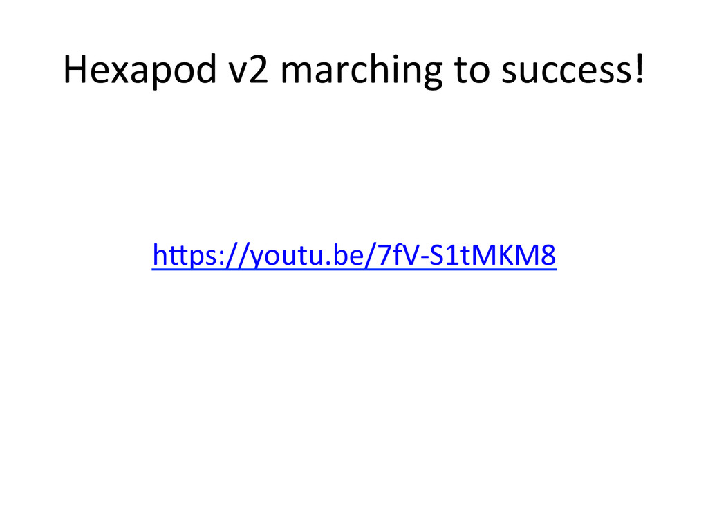 Hexapod)v2)marching)to)success!) h^ps://youtu.b...