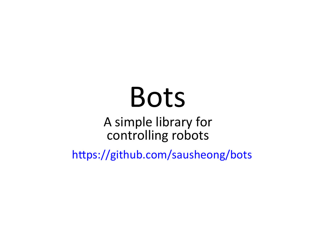 Bots) A)simple)library)for) controlling)robots)...