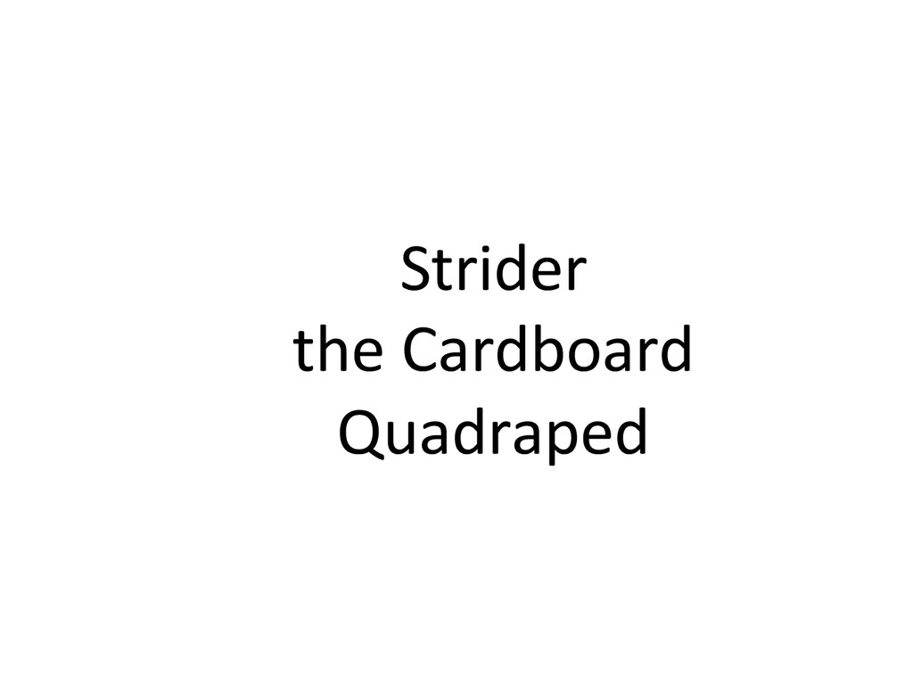 Strider)) the)Cardboard) Quadraped)