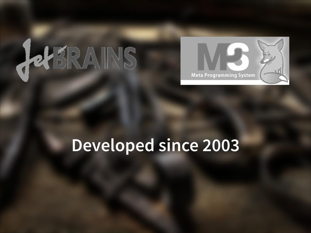Developed since 2003