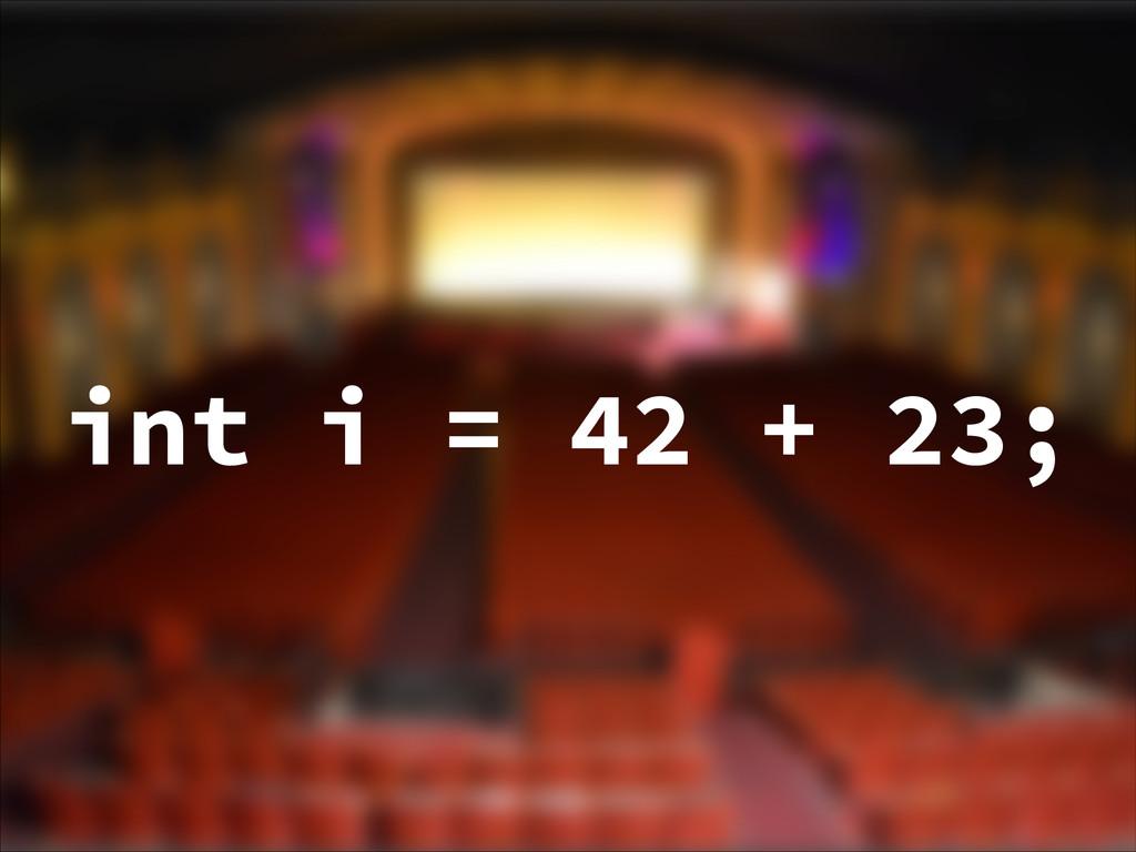 int i = 42 + 23;