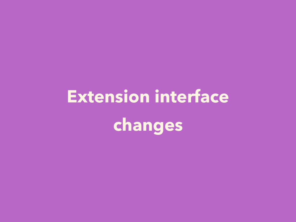 Extension interface changes