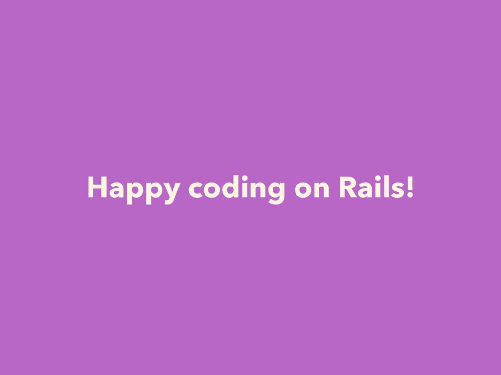 Happy coding on Rails!