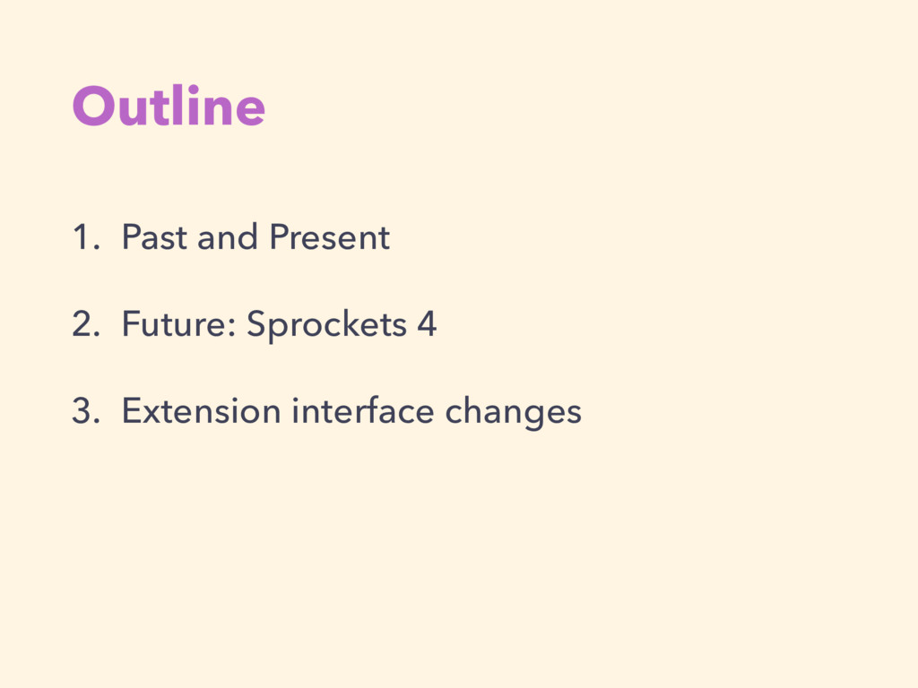 Outline 1. Past and Present 2. Future: Sprocket...