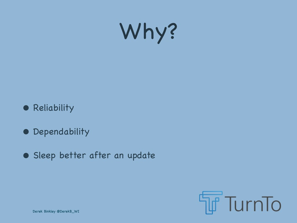 Derek Binkley @DerekB_WI Why? • Reliability  • ...