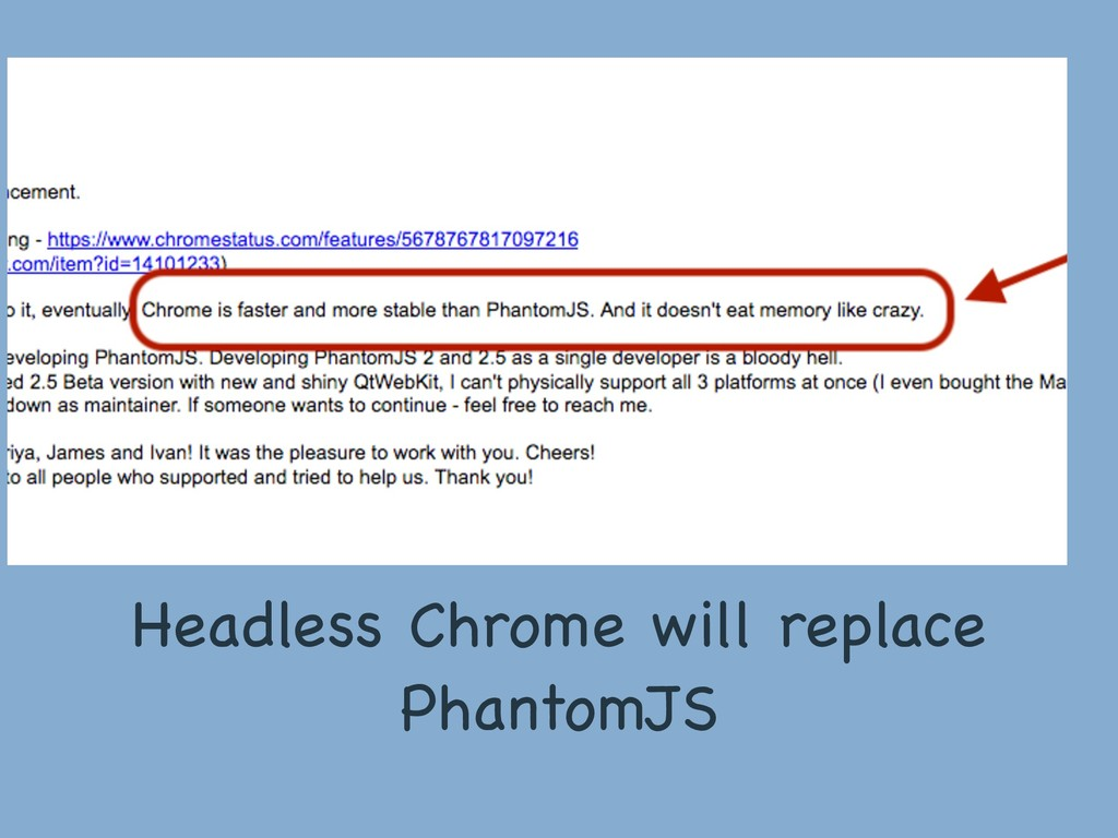 Headless Chrome will replace PhantomJS