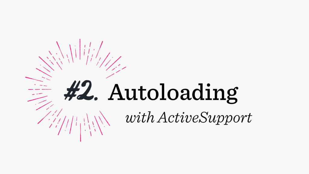 #2. Autoloading with ActiveSupport