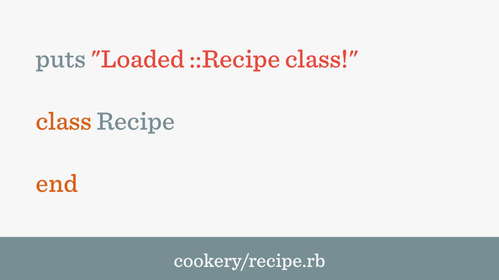 "puts ""Loaded ::Recipe class!"" class Recipe end ..."
