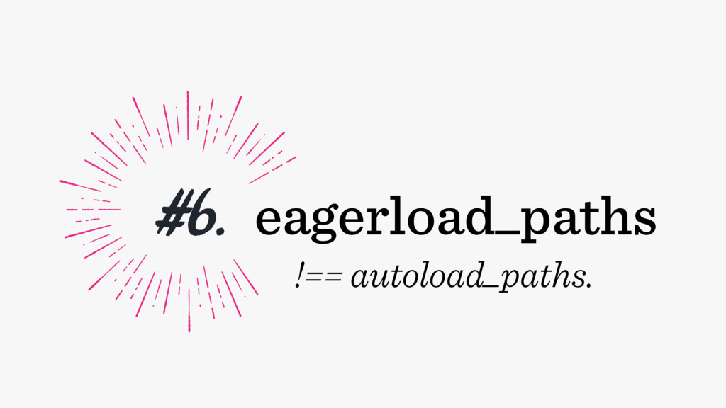 #6. eagerload_paths !== autoload_paths.